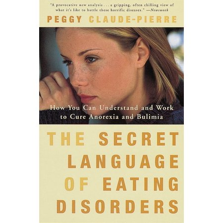The Secret Language of Eating Disorders : How You Can Understand and Work to Cure Anorexia and