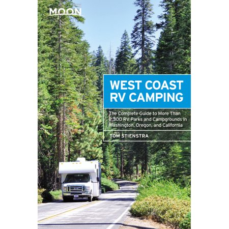 Moon west coast rv camping : the complete guide to more than 2,300 rv parks and campgrounds in washi: