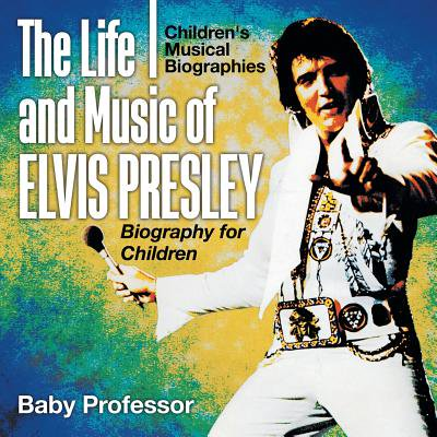 Elvis For Kids (The Life and Music of Elvis Presley - Biography for Children Children's Musical)