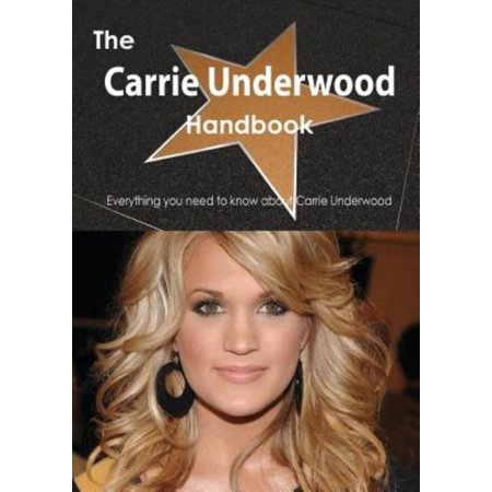 The Carrie Underwood Handbook   Everything You Need To Know About Carrie Underwood