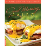 Good Morning Paleo : More Than 150 Easy Favorites to Start Your Day, Gluten- and Grain-Free