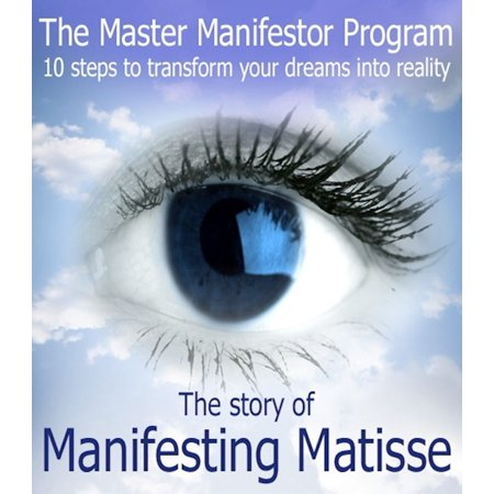 The Master Manifestor Program: 10 Steps to Transform Your Dreams into Reality - eBook ()
