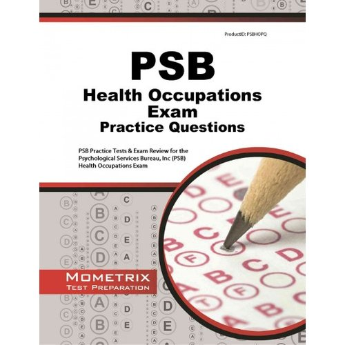 Psb Health Occupations Exam Practice Questions: Psb Practice Tests and Review for the Psychological Services Bureau, Inc Psb Health Occupations Exam