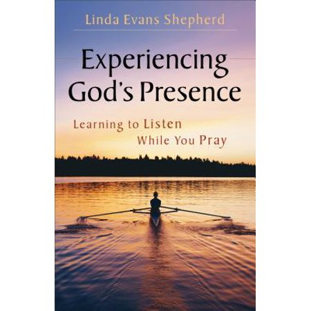Experiencing God's Presence : Learning to Listen While You