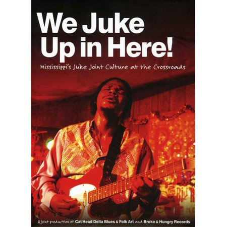 We Juke Up In Here - Mississippi's Juke Joint Culture At The Crossroad (CD)