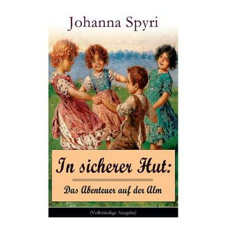 In sicherer Hut : Das Abenteuer auf der Alm: Eine Kindergeschichte des Autors von Heidi und Rosenresli (Hut Und Sonnenbrille)