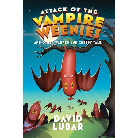 Attack of the Vampire Weenies : And Other Warped and Creepy Tales
