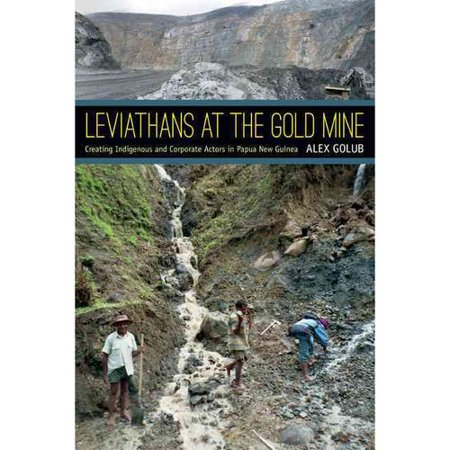 Leviathans At The Gold Mine   Creating Indigenous And Corporate Actors In Papua New Guinea