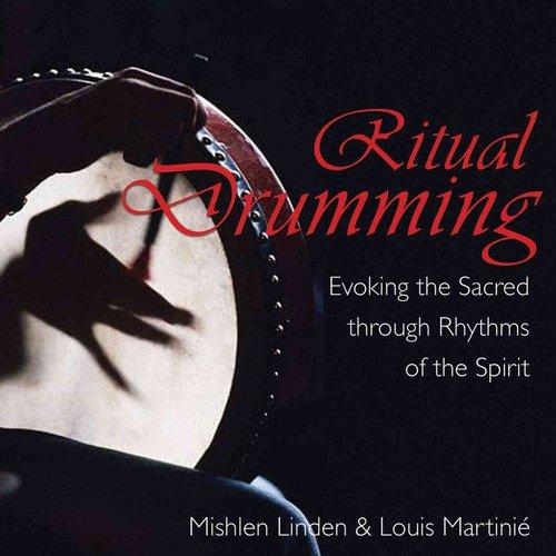 Ritual Drumming: Evoking the Sacred Through Rhythms of the Spirit