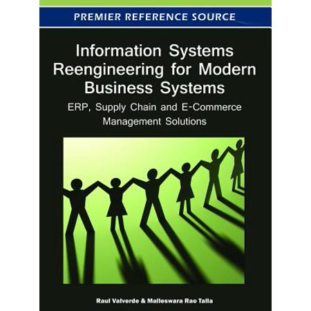 Information Systems Reengineering for Modern Business Systems : ERP, Supply Chain and E-Commerce Management (B2b E Commerce And Supply Chain Management)
