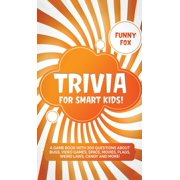 Trivia for Smart Kids!: A Game Book with 300 Questions About Bugs, Video Games, Space, Movies, Flags, Weird Laws, Candy and More! (Hardcover)