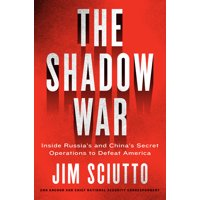 The Shadow War : Inside Russia's and China's Secret Operations to Defeat America