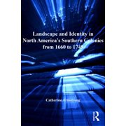 Landscape and Identity in North America's Southern Colonies from 1660 to 1745 - eBook