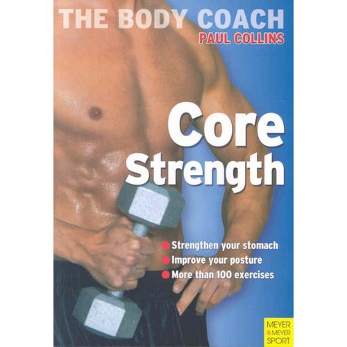 Core Strength: Build Your Strongest Body Ever With Australia's Body Coach