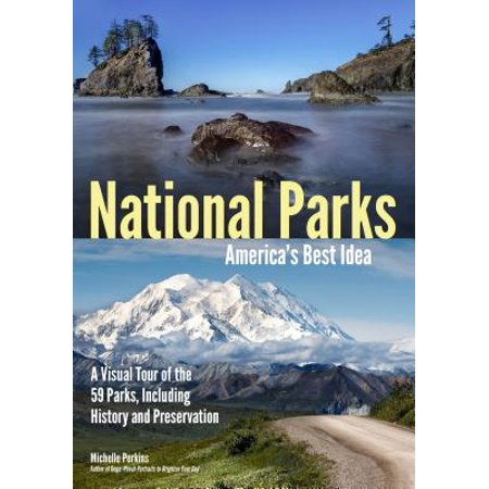 National Parks : A Visual Tour of the 59 Parks, Including the History and Preservation of America's Best