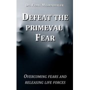 Defeat the primeval fear - eBook