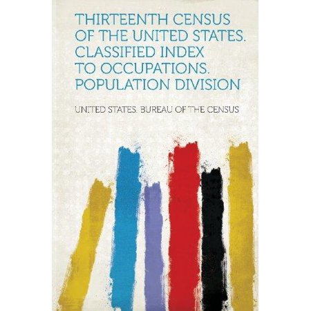 Thirteenth Census Of The United States  Classified Index To Occupations  Population Division