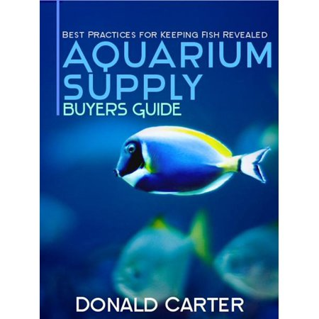 Aquarium Supply Buyers Guide: Best Practices for Keeping Fish Revealed -