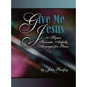 Give Me Jesus : Ten Hymn Favorites Artfully Arranged for Piano