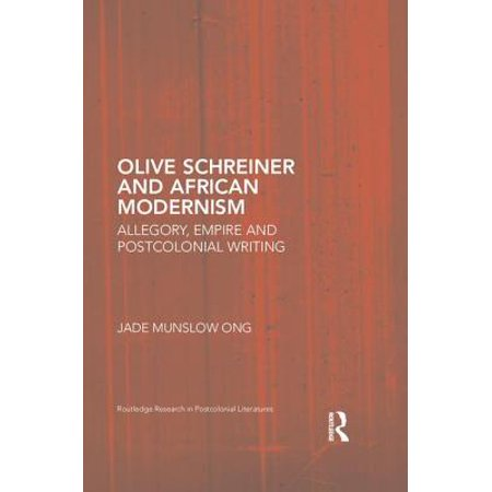 Olive Schreiner and African Modernism : Allegory, Empire and Postcolonial Writing