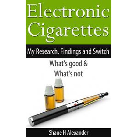 Electronic Cigarettes: My Research, Findings & Switch - What's Good & What's Not -