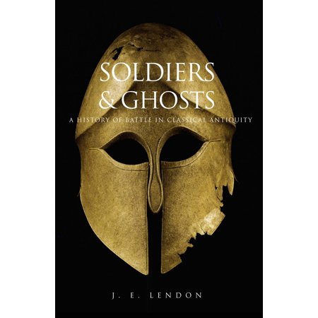 Soldiers and Ghosts : A History of Battle in Classical (The Invention Of Racism In Classical Antiquity)