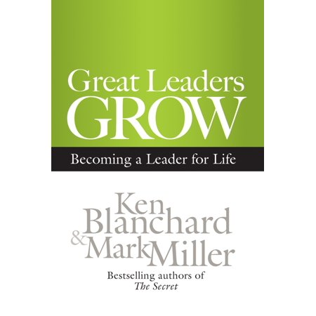 Great Leaders Grow : Becoming a Leader for Life