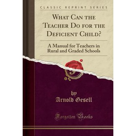 What Can the Teacher Do for the Deficient Child? : A Manual for Teachers in Rural and Graded Schools (Classic Reprint)