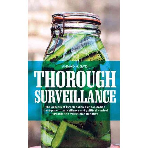 Thorough Surveillance: The Genesis of Israeli Policies of Population Management, Surveillance and Political Control Towards the Palestinian Minority