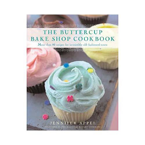 The Buttercup Bake Shop Cookbook: More Than 80 Recipes for Irresistible, Old-Fashioned Treats