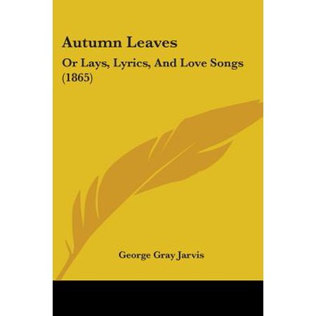 Autumn Leaves : Or Lays, Lyrics, and Love Songs (Autumn Song Lyrics)