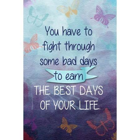You Have To Fight Through Some Bad Days For the Best Days Of Your Life Motivational Sign Inspirational Large,