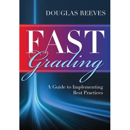 Fast Grading : A Guide to Implementing Best Practices: Common Mistakes Educators Make with Grading