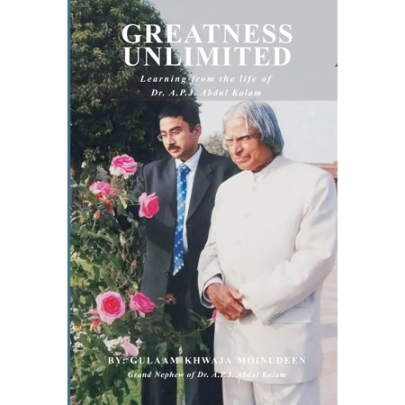 Greatness Unlimited: Learning from the life of Dr. A.P.J. Abdul Kalam (India Vision 2020 By Apj Abdul Kalam)