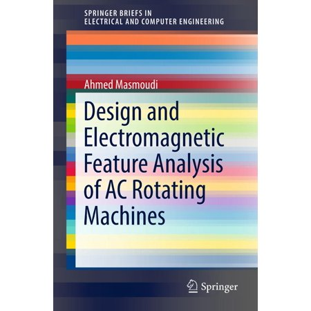 Design and Electromagnetic Feature Analysis of AC Rotating Machines - eBook ()