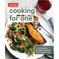 Cooking for One : Scaled Recipes, No-Waste Solutions, and Time-Saving Tips (Hardcover)