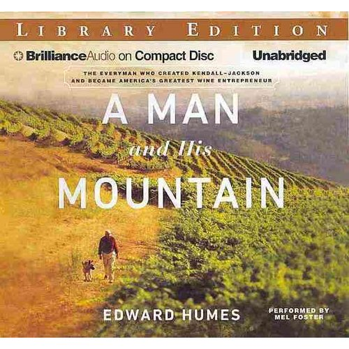 A Man and His Mountain: The Everyman Who Created Kendall-Jackson and Became America's Greatest Wine Entrepreneur: Library Edition
