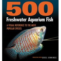 500 Freshwater Aquarium Fish : A Visual Reference to the Most Popular Species