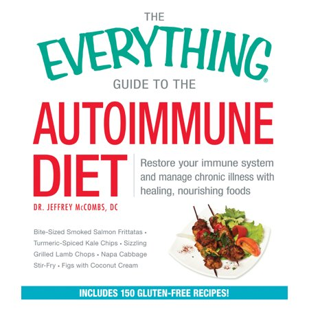 The Everything Guide To The Autoimmune Diet  Restore Your Immune System And Manage Chronic Illness With Healing  Nourishing Foods