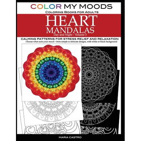 Color My Moods Coloring Books for Adults, Day and Night Heart Mandalas, Volume 3 : Calming Mandala Patterns for Stress Relief and Relaxation to Help Cope with Anxiety, Depression, Ptsd, Sharpen Focus and Mind, Art for Creative Expression and for