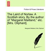 "The Laird of Norlaw. a Scottish Story. by the Author of ""Margaret Maitland,"" Etc. [Mrs. Oliphant]."