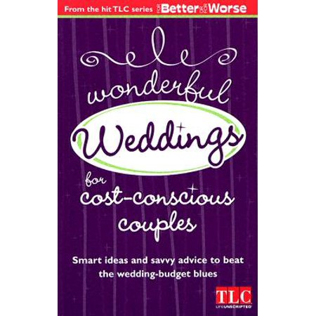 Wonderful Wedddings for Cost Conscious Couples : Smart Ideas and Savvy Advice to Beat the Wedding-Budget Blues ()