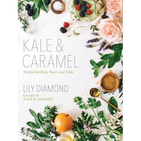 Kale & Caramel : Recipes for Body, Heart, and Table (Caramel Dip Recipe For Apples)