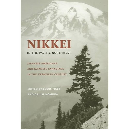 Nikkei In The Pacific Northwest: Japanese Americans & Japanese Canadians In The Twentieth Century