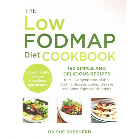 The Low-FODMAP Diet Cookbook: 150 simple and delicious recipes to relieve  symptoms of IBS Crohn's disease coeliac disease and other diges