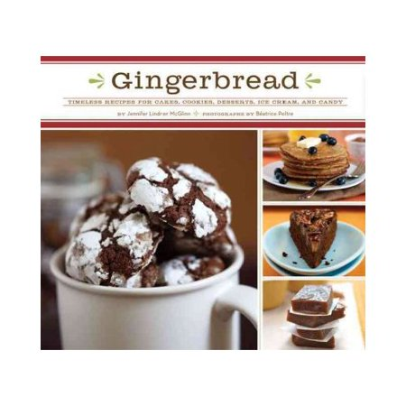 Gingerbread  Timeless Recipes For Cakes  Cookies  Desserts  Ice Cream  And Candy