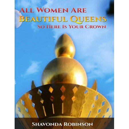 All Women Are Beautiful Queens, So Here Is Your Crown - eBook