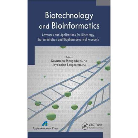 Biotechnology And Bioinformatics  Advances And Applications For Bioenergy  Bioremediation And Biopharmaceutical Research