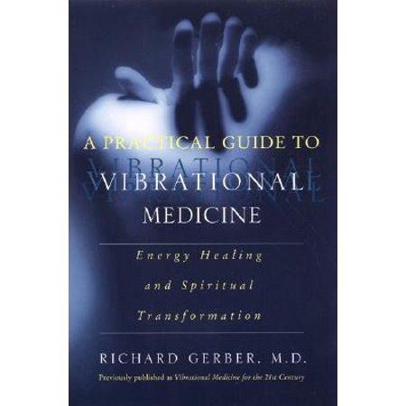 A Practical Guide to Vibrational Medicine : Energy Healing and Spiritual Transformation
