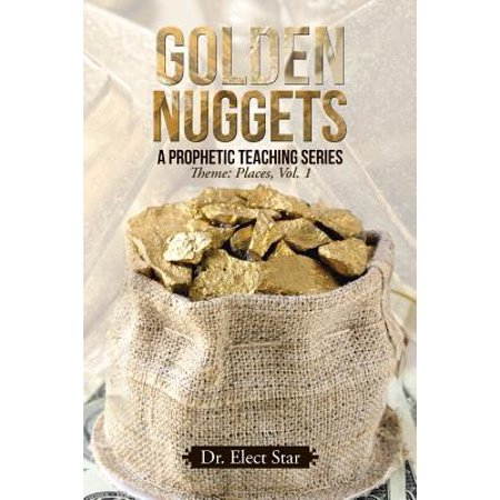 Golden Nuggets : A Prophetic Teaching Series: Theme: Places, Vol. (Best Place To Find Gold Nuggets)